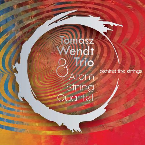 Okładka Płyty Tomasz Wendt Trio & Atom String Quartet - Behind the Strings